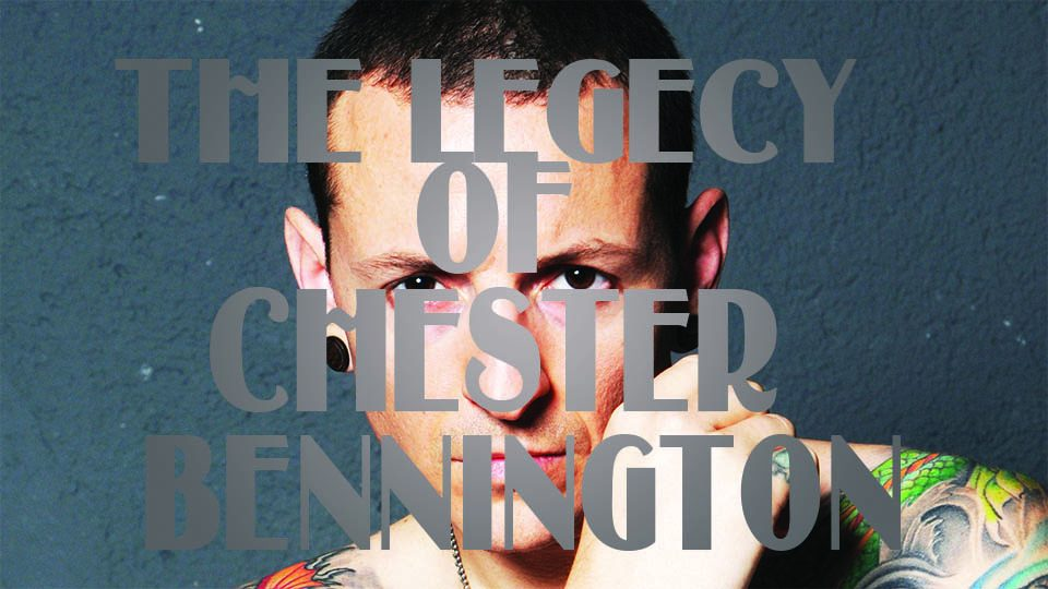 The Legacy of Chester Bennington.