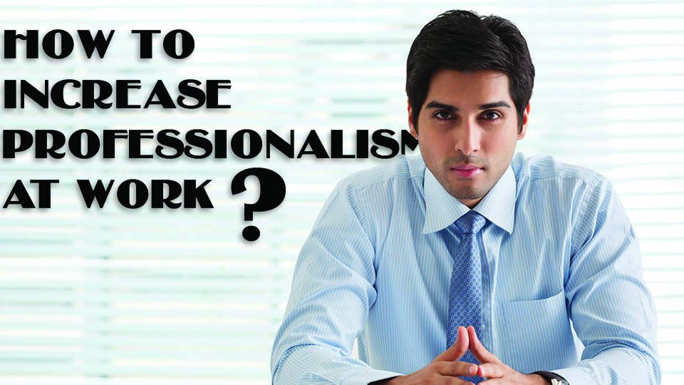 How to Increase Professionalism at Work