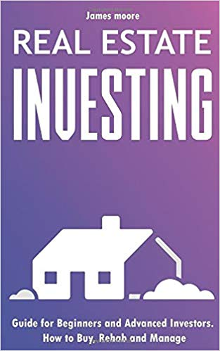 Real Estate Investing: Guide for Beginners and Advanced Investors. How to Buy, Rehab and Manage.