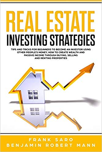 Real Estate Investing Strategies: Tips and Tricks for Beginners to Become an Investor Using Other People's Money