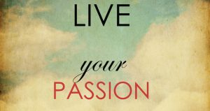 Live your Passion to fullest