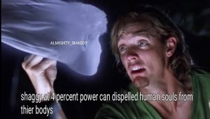 Shaggy's 4% Power Can Dispell Human Soul From Their Body